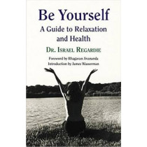 Be Yourself: A Guide to Relaxation & Health by Israel Regardie, 9781561845347
