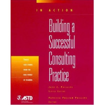 Building a Successful Consulting Practice by Patricia Pulliam Phillips, 9781562863319