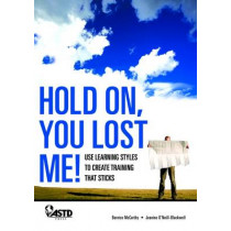 Hold On, You Lost Me!: Use Learning Styles to Create Training that Sticks by Jeanine O'Neill Blackwell, 9781562864972