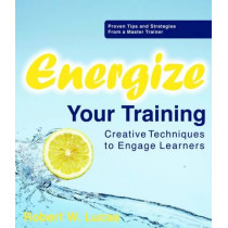 Energize Your Training: Creative Techniques to Engage Learners by Bob Lucas, 9781562866938
