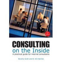 Consulting on the Inside: A Practical Guide for Internal Consultants by Beverly Scott, 9781562867454