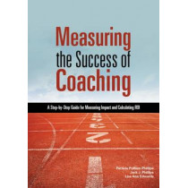 Measuring the Success of Coaching: A Step-by-Step Guide for Measuring Impact and Calculating ROI by Patricia Pulliam Phillips, 9781562868239