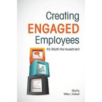 Creating Engaged Employees: It's Worth the Investment by William J. Rothwell, 9781562869106