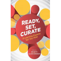 Ready, Set, Curate: 8 Learning Experts Tell You How by Ben Betts, 9781562869403