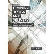 Training Design and Delivery: A Guide for Every Trainer, Training Manager, and Occasional Trainer by Geri E. McArdle, 9781562869717