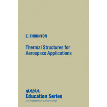 Thermal Structures for Aerospace Applications by Earl A. Thornton, 9781563471902