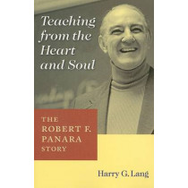 Teaching from the Heart and Soul: The Robert F. Panara Story by Harry G. Lang, 9781563683589