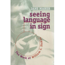 Seeing Language in Sign - the Work of William C. Stokoe by Jane Maher, 9781563684708