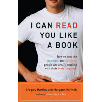 I Can Read You Like a Book: How to Spot the Messages and Emotions People are Really Sending with Their Body Language by Gregory Hartley, 9781564149411