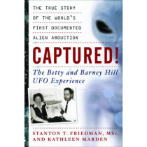 Captured! the Betty and Barney Hill UFO Experience: The True Story of the World's First Documented Alien Abduction by Stanton T. Friedman, 9781564149718