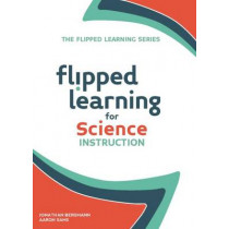 Flipped Learning for Science Instruction by Jonathan Bergmann, 9781564843593