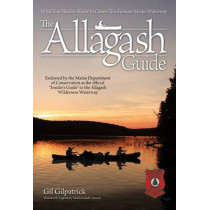 The Allagash Guide: What You Need to Know to Canoe This Famous Maine Waterway by Gil Gilpatrick, 9781565234888