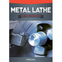 Metal Lathe for Home Machinists by Harold Hall, 9781565236936