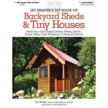 Jay Shafer's DIY Book of Backyard Sheds and Tiny Houses by Jay Shafer, 9781565238169