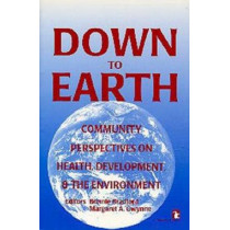 Down to Earth: Community Perspectives on Health, Development and the Environment by Bonnie Bradford, 9781565490505
