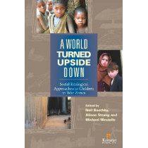 A World Turned Upside Down: Social Ecological Approaches to Children in War Zones by Neil D. Booth, 9781565492257