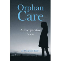 Orphan Care: A Comparative View by Joanne Bailey, 9781565494848