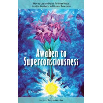 Awaken to Superconsciousness: How to Use Meditation for Inner Peace, Intuitive Guidance, and Greater Awareness by Swami Kriyananda, 9781565892286