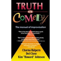 Truth in Comedy: The Manual of Improvisation by Halpern, 9781566080033