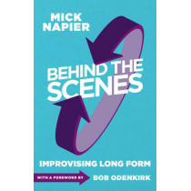 Behind the Scenes: Improvising Long Form by Mick Napier, 9781566081993