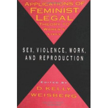 Applications Of Feminist Legal Theory by D. Kelly Weisberg, 9781566394246