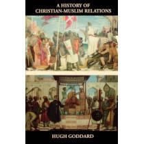 A History of Christian-Muslim Relations by Hugh Goddard, 9781566633406