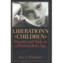 Liberation's Children: Parents and Kids in a Postmodern Age by Kay S. Hymowitz, 9781566634953
