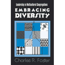 Embracing Diversity: Leadership in Multicultural Congregations by Charles R. Foster, 9781566991810