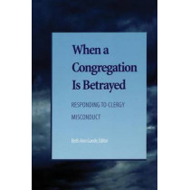 When a Congregation Is Betrayed: Responding to Clergy Misconduct by Beth Ann Gaede, 9781566992848