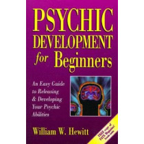Psychic Development for Beginners: An Easy Guide to Releasing and Developing Your Psychic Abilities by William Hewitt, 9781567183603