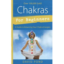 Chakras for Beginners: A Guide to Balancing Your Chakra Energies by David Pond, 9781567185379