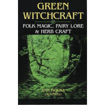 Green Witchcraft: Folk Magic, Fairy Lore and Herb Craft by Aoumiel, 9781567186901