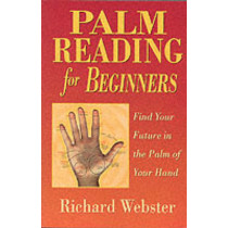 Palm Reading for Beginners: Find the Future in the Palm of Your Hand by Richard Webster, 9781567187915