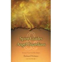 Spirit Guides and Angel Guardians: Contact Your Invisible Helpers by Richard Webster, 9781567187953