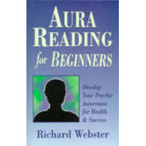 Aura Reading for Beginners: Develop Your Psychic Awareness for Health and Success by Richard Webster, 9781567187984