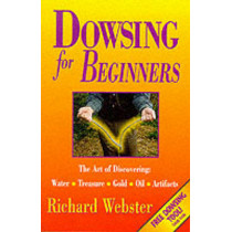 Dowsing for Beginners: The Art of Discovering Water, Treasure, Gold, Oil, Artifacts by Richard Webster, 9781567188028
