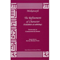 The Refinement of Character: Tahdhaib Al-Akhlaaq by Ibn Miskawayh, 9781567447163