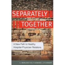 Separately Together: A New Path to Healthy Hospital-Physician Relations by Marlena Fiol, 9781567933376
