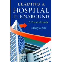 Leading a Hospital Turnaround A Practical Guide by Anthony Jones, 9781567935912