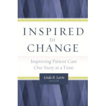 Inspired to Change: Improving Patient Care One Story at a Time by Linda Larin, 9781567936131