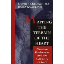 Mapping the Terrain of the Heart: Passion, Tenderness, and the Capacity to Love by Stephen Goldbart, 9781568217901