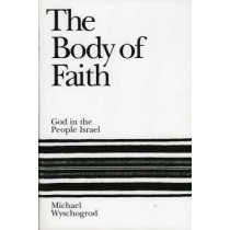 The Body of Faith: God and the People Israel by Michael Wyschogrod, 9781568219103