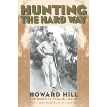 Hunting the Hard Way by Howard Hill, 9781568331461