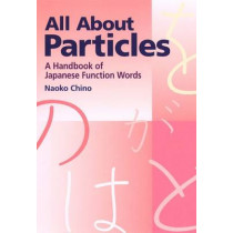 All About Particles: A Handbook Of Japanese Function Words by Naoko Chino, 9781568364193