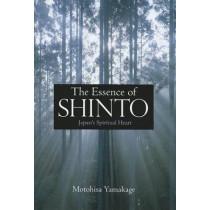 Essence Of Shinto, The: Japan's Spiritual Heart by Motohisa Yamakage, 9781568364377