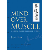 Mind Over Muscle: Writings From The Founder Of Judo by Jigoro Kano, 9781568364971