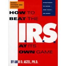 How to Beat the I.R.S. at Its Own Game by Amir D. Aczel, 9781568580487