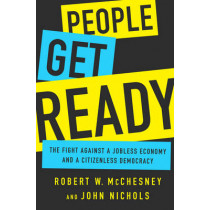 People Get Ready: The Fight Against a Jobless Economy and a Citizenless Democracy by Robert W. McChesney, 9781568585215