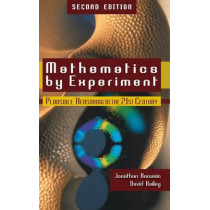 Mathematics by Experiment, 2nd Edition: Plausible Reasoning in the 21st Century by Jonathan M. Borwein, 9781568814421
