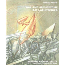 War and Architecture by Lebbeus Woods, 9781568980119
